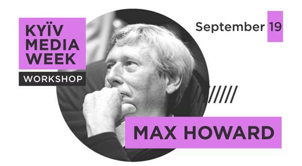 19 вересня 2018 року – майстер-клас Макса Ховарда на Kyiv Media Week